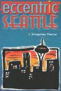 Eccentric Seattle Pillars and Pariahs Who Made the City Not Such a Boring Place After All
