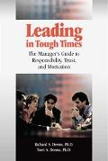 Leading in Tough Times The Manager's Guide to Responsibility, Trust and Motivation