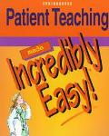 Patient Teaching Made Incredibly Easy!