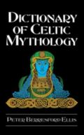 Dictionary of Celtic Mythology - Peter Berresford Ellis - Library Binding