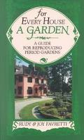 For Every House a Garden A Guide for Reproducing Period Gardens