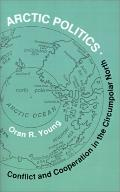 Arctic Politics Conflict and Cooperation in the Circumpolar North