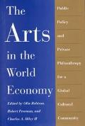 Arts in the World Economy Public Policy and Private Philanthropy for a Global Cultural Commu...