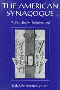 American Synagogue A Sanctuary Transformed  A Centennial Publication of the Jewish Theologic...