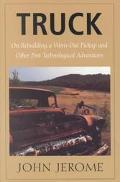 Truck On Rebuilding a Worn-Out Pickup, and Other Post-Technological Adventures