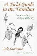 Field Guide to the Familiar Learning to Observe the Natural World