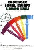 Casenote Legal Briefs: Labor Law - Keyed to Cox, Bok, Gorman & Finkin