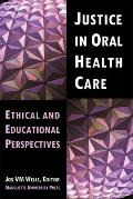 Justice in Oral Health Care Ethical & Educational Perspectives