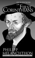 Philipp Melanchthon Annotations on the First Epistle to the Corinthians