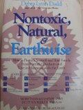 Nontoxic, Natural and Earthwise: How to Protect Yourself and Your Family from Harmful Produc...