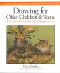 Drawing for Older Children and Teens A Creative Method That Works for Adult Beginners, Too
