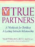 True Partners: A Workbook for Building a Lasting Intimate Relationship - Tina B. Tessina - P...