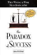 Paradox of Success When Winning at Work Means Losing at Life  A Book of Renewal for Leaders