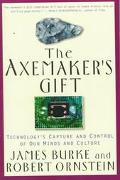 Axemaker's Gift Technology's Capture and Control of Our Minds and Culture