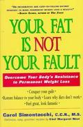 Your Fat Is Not Your Fault: How to Overcome Your Body's Resistance to Permanent Weight Lost