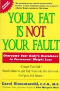 Your Fat Is Not Your Fault Overcome Your Body's Resistance to Permanent Weight Loss