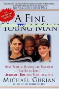 Fine Young Man What Parents, Mentors, and Educators Can Do to Shape Aadolescent Boys into Ex...
