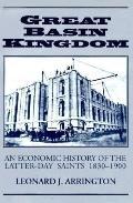 Great Basin Kingdom: Economic History of the Latter Day Saints, 1830-1900 - Leonard J. Arrin...