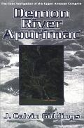 Demon River Apurimac: The First Navigation of the Upper Amazon Canyons