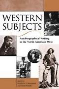 Western Subjects Autobiographical Writing in the North American West