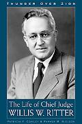 Thunder over Zion The Life of Chief Judge Willis W. Ritter