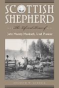 Scottish Shepherd The Life and Times of John Murray Murcoch, Utah Pioneer