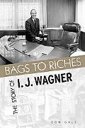 Bags to Riches The Story of I. J. Wagner
