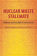 Nuclear Waste Stalemate Political and Scientific Controversies
