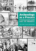 Archaeology As a Process Processualism and Its Progeny