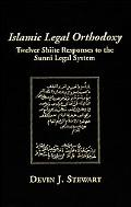 Islamic Legal Orthodoxy Twelver Shiite Responses to the Sunni Legal System