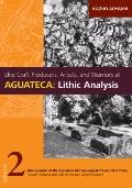 Elite Craft Producers, Artists, and Warriors at Aguateca: Lithic Analysis (Monographs of the...