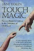 Touch Magic Fantasy, Faerie, & Folklore in the Literature of Childhood