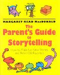 Parent's Guide to Storytelling How to Make Up New Stories and Retell Old Favorites