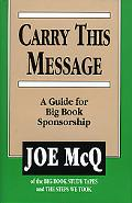 Carry This Message A Guide for Big Book Sponsorship