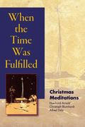 When the Time Was Fulfilled : Christmas Meditations