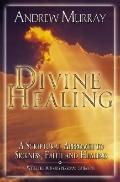 Divine Healing: A Scriptural Approach to Sickness, Faith and Healing - Andrew Murray - Paper...