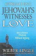 Approaching Jehovah's Witnesses in Love How to Witness Effectively Without Arguing