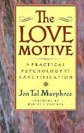 Love Motive A Practical Psychology of Sanctification