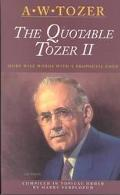 Quotable Tozer II More Wise Words With a Prophetic Edge