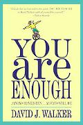 You Are Enough Always Have Been... Always Will Be