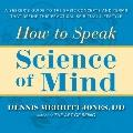 How to Speak Science of Mind : A Seeker's Guide to the Basic Concepts and Terms That Define ...