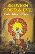 Between Good and Evil: Polarities of Power - William G. Gray