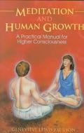 Meditation and Human Growth: A Practical Manual for Higher Consciousness - Genevieve Lewis L...