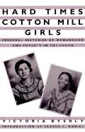 Hard Times Cotton Mill Girls Personal Histories of Womanhood and Poverty in the South