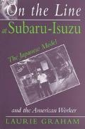On the Line at Subaru-Isuzu The Japanese Model and the American Worker