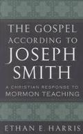 Gospel According to Joseph Smith A Christian Response to Mormon Teaching