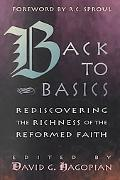 Back to Basics Rediscovereing the Richness of the Reformed Faith