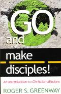Go and Make Disciples! An Introduction to Christian Missions