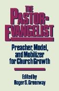 Pastor-Evangelist: Preacher, Model, and Mobilizer for Church Growth