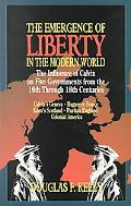 Emergence of Liberty in the Modern World The Influence of Calvin on Five Governments from th...